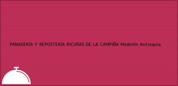 Teléfono, Dirección y otros datos de contacto para PANADERÍA Y REPOSTERÍA RICURAS DE LA CAMPIÑA, Medellín, Antioquia, Colombia