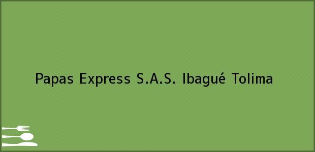Teléfono, Dirección y otros datos de contacto para Papas Express S.A.S., Ibagué, Tolima, Colombia