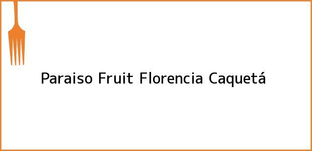 Teléfono, Dirección y otros datos de contacto para Paraiso Fruit, Florencia, Caquetá, Colombia
