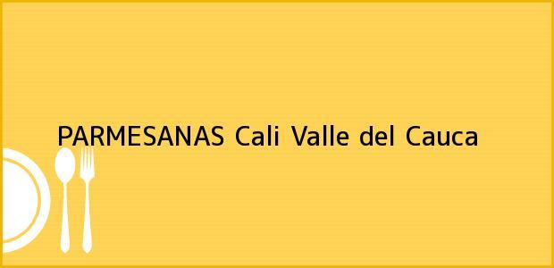 Teléfono, Dirección y otros datos de contacto para PARMESANAS, Cali, Valle del Cauca, Colombia