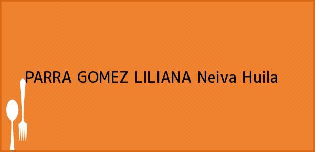 Teléfono, Dirección y otros datos de contacto para PARRA GOMEZ LILIANA, Neiva, Huila, Colombia