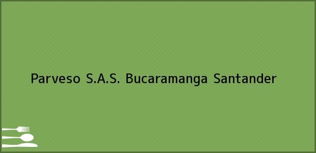 Teléfono, Dirección y otros datos de contacto para Parveso S.A.S., Bucaramanga, Santander, Colombia