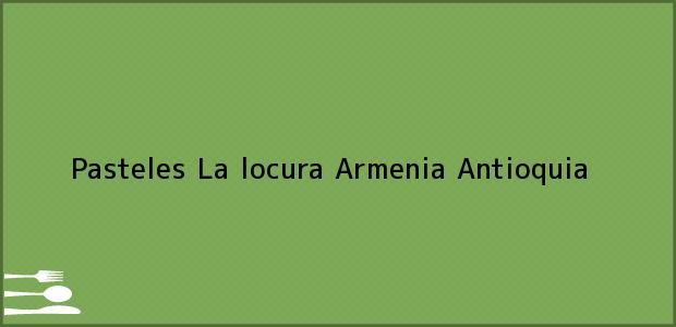 Teléfono, Dirección y otros datos de contacto para Pasteles La locura, Armenia, Antioquia, Colombia