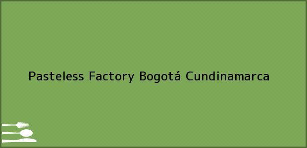 Teléfono, Dirección y otros datos de contacto para Pasteless Factory, Bogotá, Cundinamarca, Colombia
