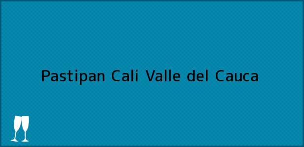 Teléfono, Dirección y otros datos de contacto para Pastipan, Cali, Valle del Cauca, Colombia