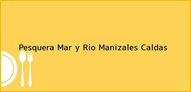 Teléfono, Dirección y otros datos de contacto para Pesquera Mar y Rio, Manizales, Caldas, Colombia