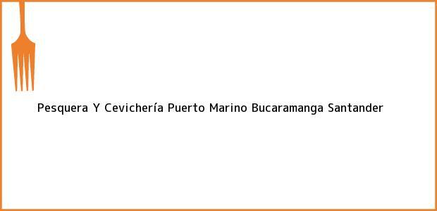 Teléfono, Dirección y otros datos de contacto para Pesquera Y Cevichería Puerto Marino, Bucaramanga, Santander, Colombia
