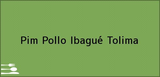 Teléfono, Dirección y otros datos de contacto para Pim Pollo, Ibagué, Tolima, Colombia