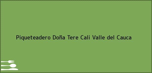Teléfono, Dirección y otros datos de contacto para Piqueteadero Doña Tere, Cali, Valle del Cauca, Colombia