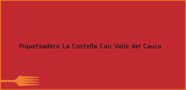Teléfono, Dirección y otros datos de contacto para Piqueteadero La Costeña, Cali, Valle del Cauca, Colombia