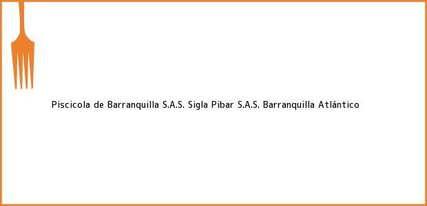 Teléfono, Dirección y otros datos de contacto para Piscicola de Barranquilla S.A.S. Sigla Pibar S.A.S., Barranquilla, Atlántico, Colombia
