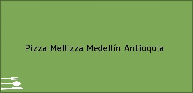 Teléfono, Dirección y otros datos de contacto para Pizza Mellizza, Medellín, Antioquia, Colombia