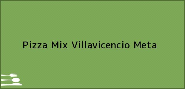 Teléfono, Dirección y otros datos de contacto para Pizza Mix, Villavicencio, Meta, Colombia