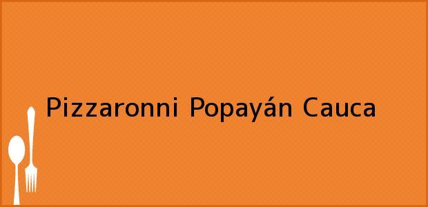 Teléfono, Dirección y otros datos de contacto para Pizzaronni, Popayán, Cauca, Colombia