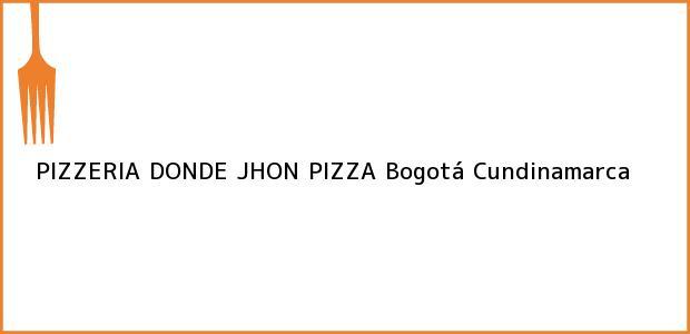 Teléfono, Dirección y otros datos de contacto para PIZZERIA DONDE JHON PIZZA, Bogotá, Cundinamarca, Colombia