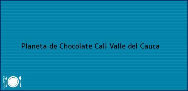 Teléfono, Dirección y otros datos de contacto para Planeta de Chocolate, Cali, Valle del Cauca, Colombia
