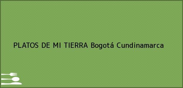 Teléfono, Dirección y otros datos de contacto para PLATOS DE MI TIERRA, Bogotá, Cundinamarca, Colombia