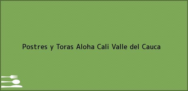 Teléfono, Dirección y otros datos de contacto para Postres y Toras Aloha, Cali, Valle del Cauca, Colombia