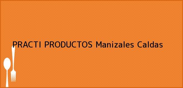 Teléfono, Dirección y otros datos de contacto para PRACTI PRODUCTOS, Manizales, Caldas, Colombia