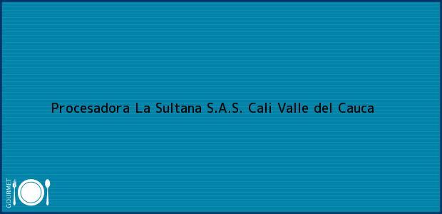 Teléfono, Dirección y otros datos de contacto para Procesadora La Sultana S.A.S., Cali, Valle del Cauca, Colombia