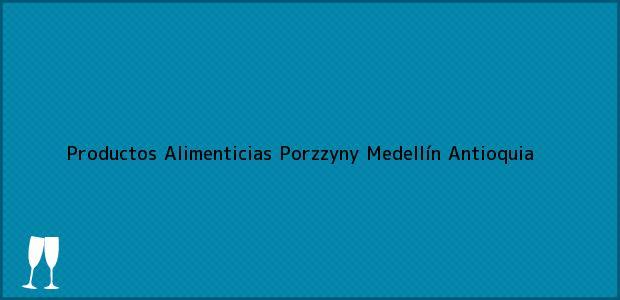 Teléfono, Dirección y otros datos de contacto para Productos Alimenticias Porzzyny, Medellín, Antioquia, Colombia