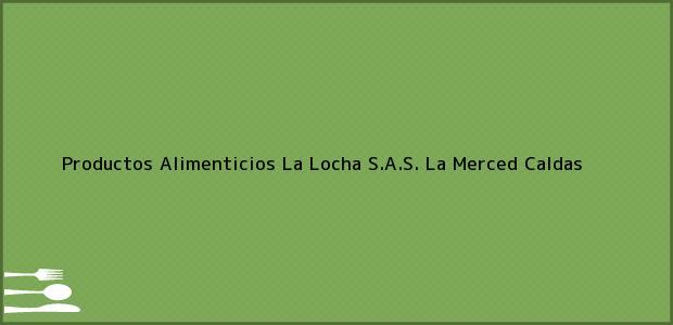 Teléfono, Dirección y otros datos de contacto para Productos Alimenticios La Locha S.A.S., La Merced, Caldas, Colombia