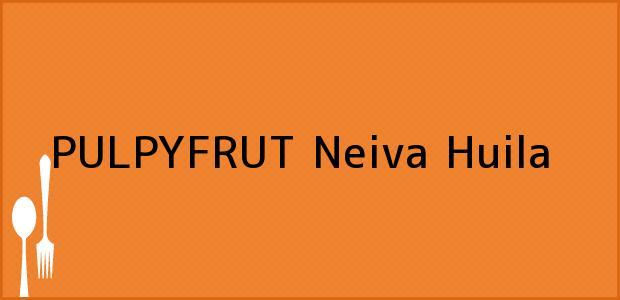 Teléfono, Dirección y otros datos de contacto para PULPYFRUT, Neiva, Huila, Colombia