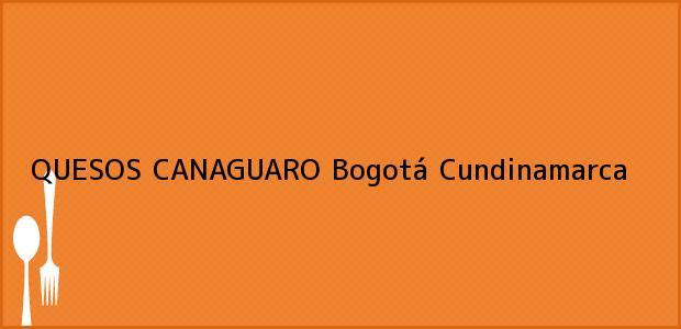 Teléfono, Dirección y otros datos de contacto para QUESOS CANAGUARO, Bogotá, Cundinamarca, Colombia