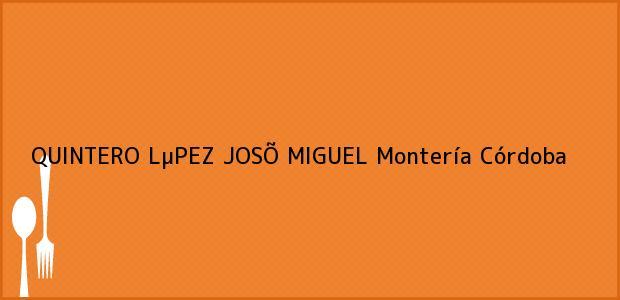 Teléfono, Dirección y otros datos de contacto para QUINTERO LµPEZ JOSÕ MIGUEL, Montería, Córdoba, Colombia