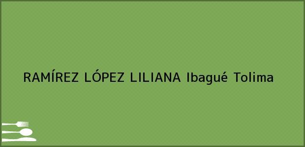 Teléfono, Dirección y otros datos de contacto para RAMÍREZ LÓPEZ LILIANA, Ibagué, Tolima, Colombia