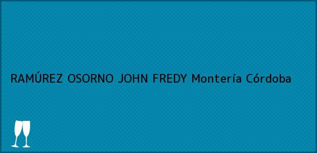 Teléfono, Dirección y otros datos de contacto para RAMÚREZ OSORNO JOHN FREDY, Montería, Córdoba, Colombia