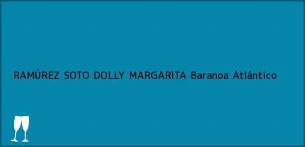 Teléfono, Dirección y otros datos de contacto para RAMÚREZ SOTO DOLLY MARGARITA, Baranoa, Atlántico, Colombia