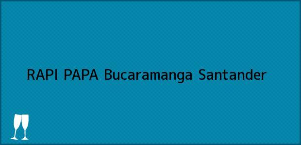 Teléfono, Dirección y otros datos de contacto para RAPI PAPA, Bucaramanga, Santander, Colombia