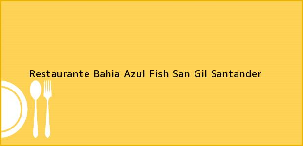 Teléfono, Dirección y otros datos de contacto para Restaurante Bahia Azul Fish, San Gil, Santander, Colombia