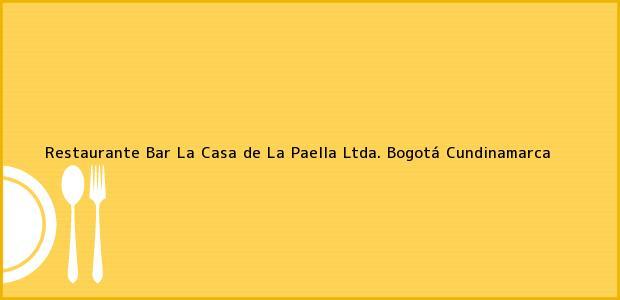 Teléfono, Dirección y otros datos de contacto para Restaurante Bar La Casa de La Paella Ltda., Bogotá, Cundinamarca, Colombia