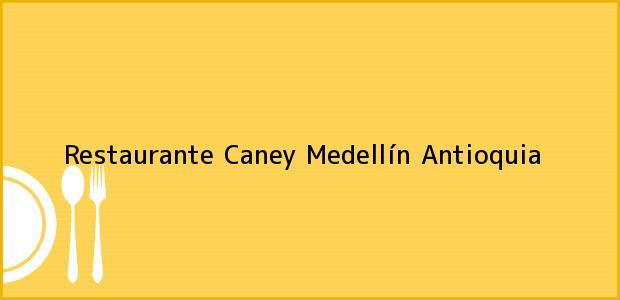 Teléfono, Dirección y otros datos de contacto para Restaurante Caney, Medellín, Antioquia, Colombia