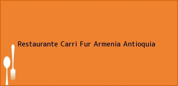 Teléfono, Dirección y otros datos de contacto para Restaurante Carri Fur, Armenia, Antioquia, Colombia