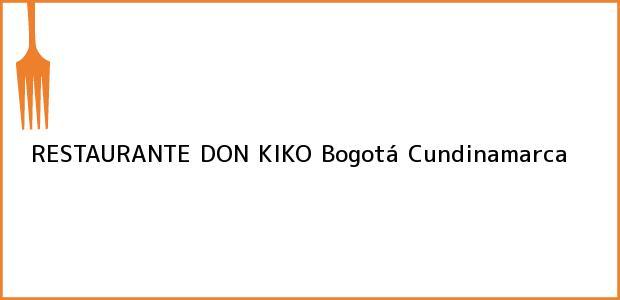 Teléfono, Dirección y otros datos de contacto para RESTAURANTE DON KIKO, Bogotá, Cundinamarca, Colombia