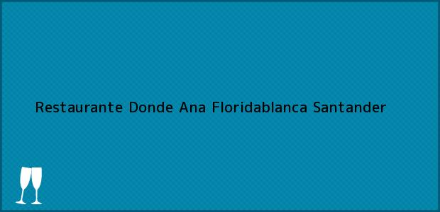 Teléfono, Dirección y otros datos de contacto para Restaurante Donde Ana, Floridablanca, Santander, Colombia