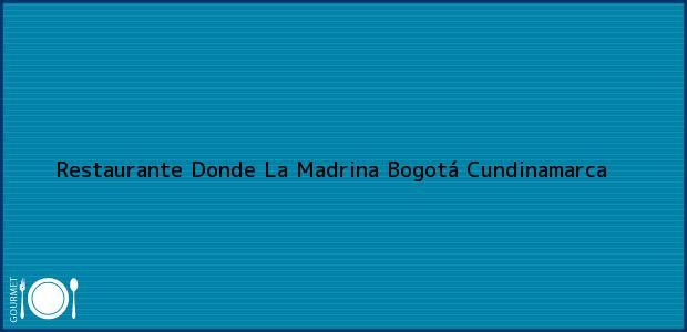 Teléfono, Dirección y otros datos de contacto para Restaurante Donde La Madrina, Bogotá, Cundinamarca, Colombia
