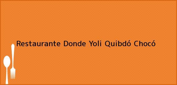 Teléfono, Dirección y otros datos de contacto para Restaurante Donde Yoli, Quibdó, Chocó, Colombia
