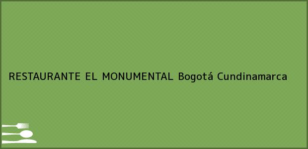 Teléfono, Dirección y otros datos de contacto para RESTAURANTE EL MONUMENTAL, Bogotá, Cundinamarca, Colombia