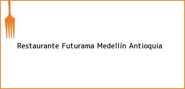 Teléfono, Dirección y otros datos de contacto para Restaurante Futurama, Medellín, Antioquia, Colombia
