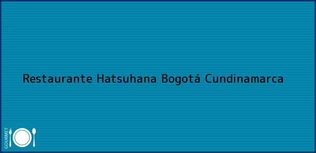 Teléfono, Dirección y otros datos de contacto para Restaurante Hatsuhana, Bogotá, Cundinamarca, Colombia