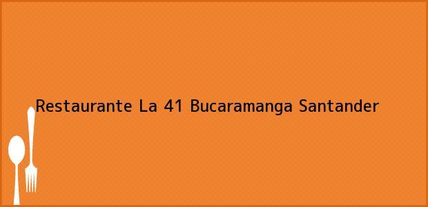 Teléfono, Dirección y otros datos de contacto para Restaurante La 41, Bucaramanga, Santander, Colombia