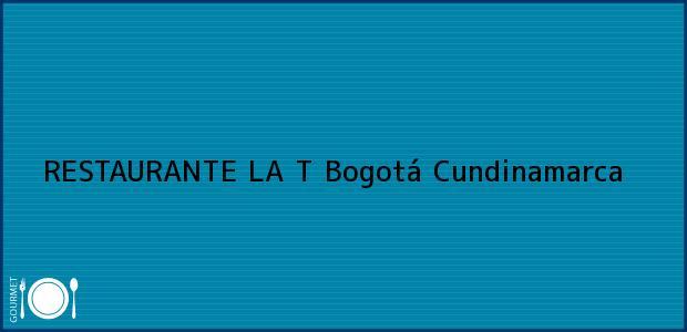 Teléfono, Dirección y otros datos de contacto para RESTAURANTE LA T, Bogotá, Cundinamarca, Colombia