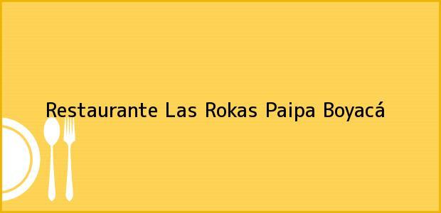 Teléfono, Dirección y otros datos de contacto para Restaurante Las Rokas, Paipa, Boyacá, Colombia