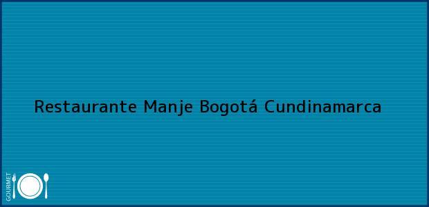 Teléfono, Dirección y otros datos de contacto para Restaurante Manje, Bogotá, Cundinamarca, Colombia