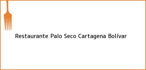 Teléfono, Dirección y otros datos de contacto para Restaurante Palo Seco, Cartagena, Bolívar, Colombia