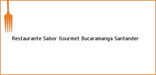 Teléfono, Dirección y otros datos de contacto para Restaurante Sabor Gourmet, Bucaramanga, Santander, Colombia